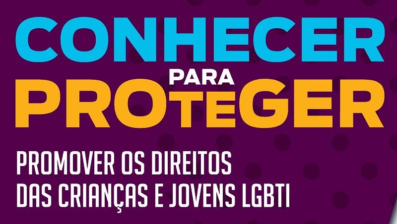 """Encontro Nacional """"Conhecer para Proteger: Promover os Direitos das Crianças e Jovens LGBTI"""""""